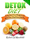 Detox Diet Jump Start Your Weight Loss With This 7 Day Detox Diet Plan and Guide To Detox Your Liver, Kidneys, Colon and Skin