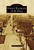 img - for Street Railways of El Paso (Images of Rail) book / textbook / text book