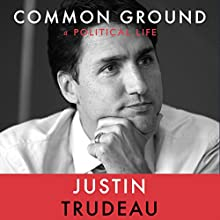 Common Ground Audiobook by Justin Trudeau Narrated by To Be Announced