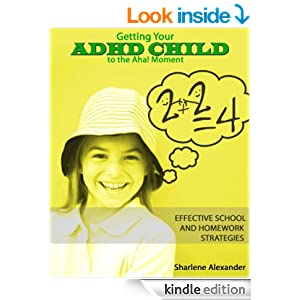 Getting Your ADHD Child to the Aha! Moment: Effective School and Homework Strategies