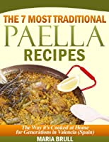 The 7 Most Traditional Paella Recipes. The Way It's Cooked For Generations In Valencia (Spain).