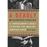 A Deadly Misunderstanding: A Congressman's Quest to Bridge the Muslim-Christian Divide ~ Mark D. Siljander