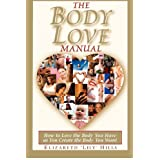 The Body Love Manual - How to Love the Body You Have As You Create the Body You Want (Volume 1) ~ Elizabeth Lily Hills
