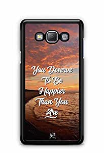 YuBingo You Deserve to be Happier than you are Designer Mobile Case Back Cover for Samsung Galaxy A7 2016