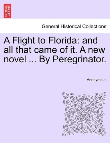 A Flight to Florida: and all that came of it. A new novel ... By Peregrinator.
