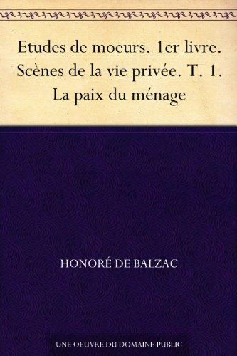 Couverture du livre Etudes de moeurs. 1er livre. Scènes de la vie privée. T. 1. La paix du ménage