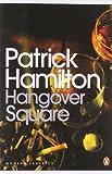 Patrick Hamilton Hangover Square: A Story of Darkest Earl's Court (Penguin Modern Classics)