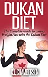 Dukan Diet: The Complete Guide to Losing Weight Fast with the Dukan Diet