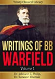 Collected Works of BB Warfield, Volume 1 (Annotated) (Trinity Classical Library, BB Warfield)