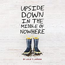 Upside Down in the Middle of Nowhere (       UNABRIDGED) by Julie T. Lamana Narrated by Robin Miles