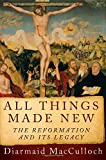 img - for All Things Made New: The Reformation and Its Legacy book / textbook / text book