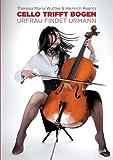 Cello trifft Bogen - Urfrau trifft Urmann