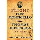 Flight from Monticello: Thomas Jefferson at War ~ Michael Kranish