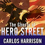 The Ghosts of Hero Street: How One Small Mexican-American Community Gave So Much in World War II and Korea   Carlos Harrison