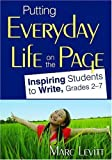 Putting Everyday Life on the Page: Inspiring Students to Write, Grades 2-7 by Levitt, Marc J. (2008) Paperback