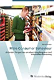 Male Consumer Behaviour: A Gender Perspective on Advertising Response and Information Processing