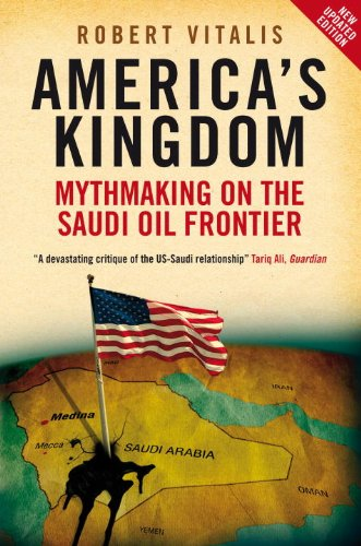 America's Kingdom: Mythmaking on the Saudi Oil Frontier...