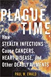 img - for Plague Time: How Stealth Infections Cause Cancer, Heart Disease, and Other Deadly Ailments by Paul W. Ewald (2000-11-14) book / textbook / text book