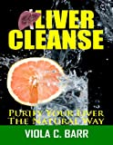 Liver Cleanse: Purify Your Liver The Natural Way