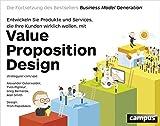Image de Value Proposition Design: Entwickeln Sie Produkte und Services, die Ihre Kunden wirklich w