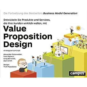 Value Proposition Design: Entwickeln Sie Produkte und Services, die Ihre Kunden wirklich wollen Die