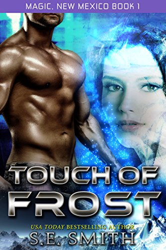 S. E. Smith - Touch of Frost (Magic, New Mexico Book 1)