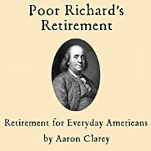 Poor Richard's Retirement: Retirement for Everyday Americans Audiobook by Aaron Clarey Narrated by Nathan Dabney