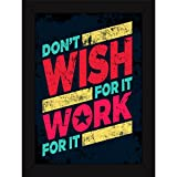 Motivational Posters For Office And Home - Don't Wish - Work - Inspiring Thoughts For Encouragement