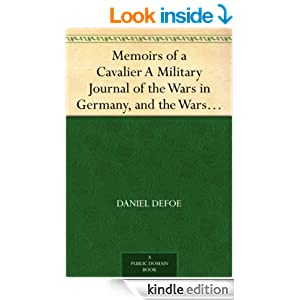 Memoirs of a Cavalier A Military Journal of the Wars in Germany, and the Wars in England. From the Year 1632 to...