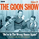 Goon Show, Vol 29: We're in the Wrong House Again! Radio/TV Program by Spike Milligan Narrated by Peter Sellers