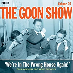 Goon Show, Vol 29: We're in the Wrong House Again! | [Spike Milligan]