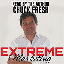 Extreme Marketing Audiobook by Chuck Fresh Narrated by Chuck Fresh