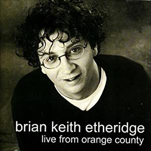Live from Orange County | [Brian Keith Etheridge]