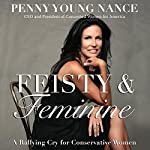Feisty & Feminine: What It Means to Be a Conservative Woman Today | Penny Young Nance
