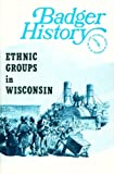 img - for Badger History, Vol. 25 #1: Ethnic Groups in Wisconsin book / textbook / text book