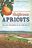 Robin Chapman California Apricots: The Lost Orchards of Silicon Valley