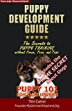 Puppy Development Guide - Puppy 101 for Dog Lovers: The Secrets to Puppy Training without Force, Fear, and Fuss (New Dog Series) (Volume 4) (1482760673) by Carter, Tim