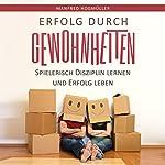 Erfolg durch Gewohnheiten: Spielerisch Disziplin lernen und Erfolg leben | Manfred Hogmüller