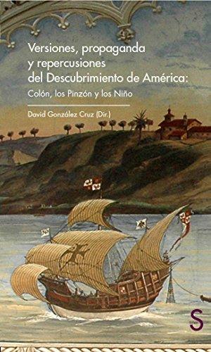 Versiones, Propaganda Y Repercusiones Del Descubrimiento De América. Colón, Los Pinzón Y Los Niño (Silex Universidad)