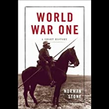 World War One: A Short History (       UNABRIDGED) by Norman Stone Narrated by Simon Prebble