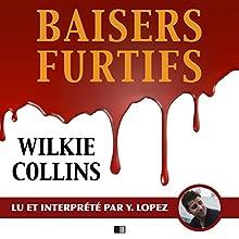 Baisers furtifs | Livre audio Auteur(s) : Wilkie Collins Narrateur(s) : Yannick Lopez