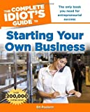 The Complete Idiot's Guide to Starting Your Own Business, 6th Edition
