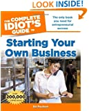 The Complete Idiot's Guide to Starting Your Own Business, 6th Edition (Idiot's Guides)