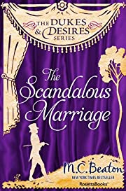 The Scandalous Marriage (The Dukes and Desires Series, Vol. 7)