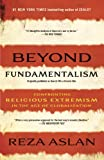 Beyond Fundamentalism: Confronting Religious Extremism in the Age of Globalization - Originally published as How to Win a Cosmic War