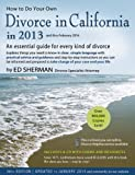How to Do Your Own Divorce in California in 2013: An Essential Guide for Every Kind of Divorce