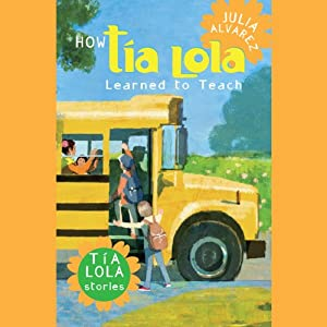 How Tia Lola Learned to Teach | [Julia Alvarez, Michelle Gonzalez]