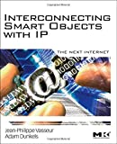 img - for Interconnecting Smart Objects with IP: The Next Internet 1st edition by Jean-Philippe Vasseur, Adam Dunkels (2010) Paperback book / textbook / text book