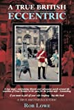 img - for A True British Eccentric by Rob Lowe (2008-12-12) book / textbook / text book