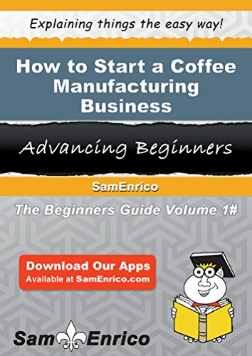 How to Start a Coffee Manufacturing Business by Sam Enrico